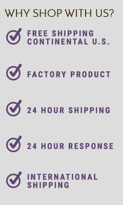 Why Shop with us? - Free Shipping Continental U.S. - Factory Product - 24 Hour Shipping - 24 Hour Response - InternationaL Shipping