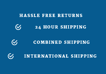 Hassle Free Returns - 24 Hour Shipping - Combined Shipping - International Shipping