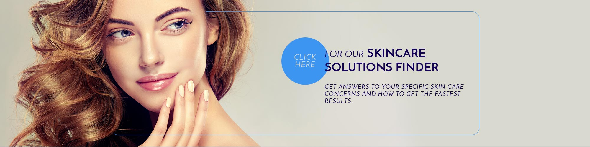 for our SKINCARE SOLUTIONS FINDER