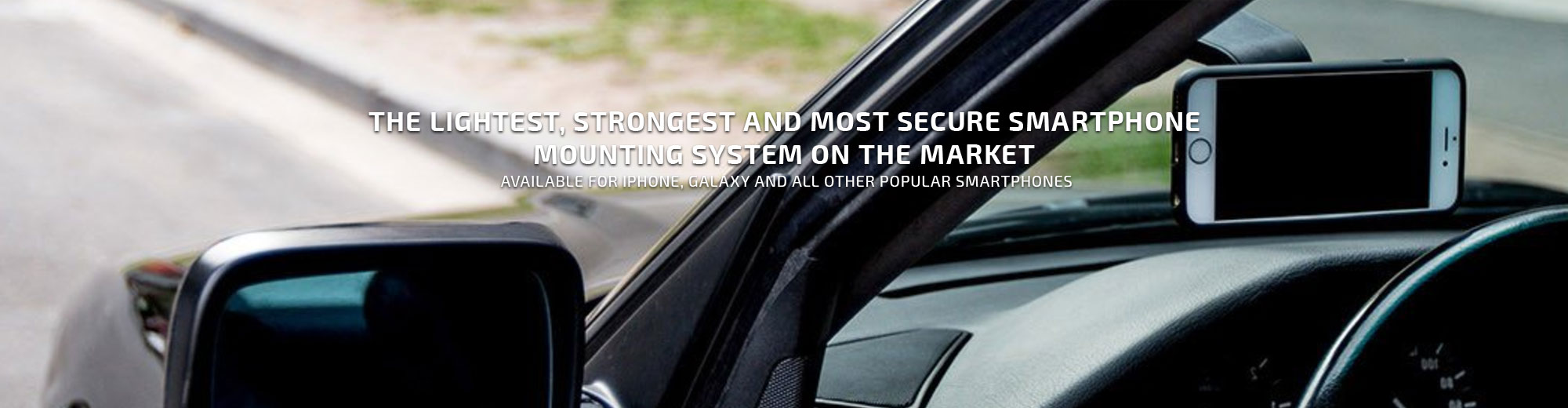 The Lightest, Strongest and Most Secure Smartphone Mounting System on the Market