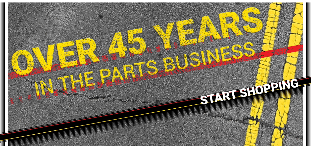 over 45 years - in the parts business - Start Shopping
