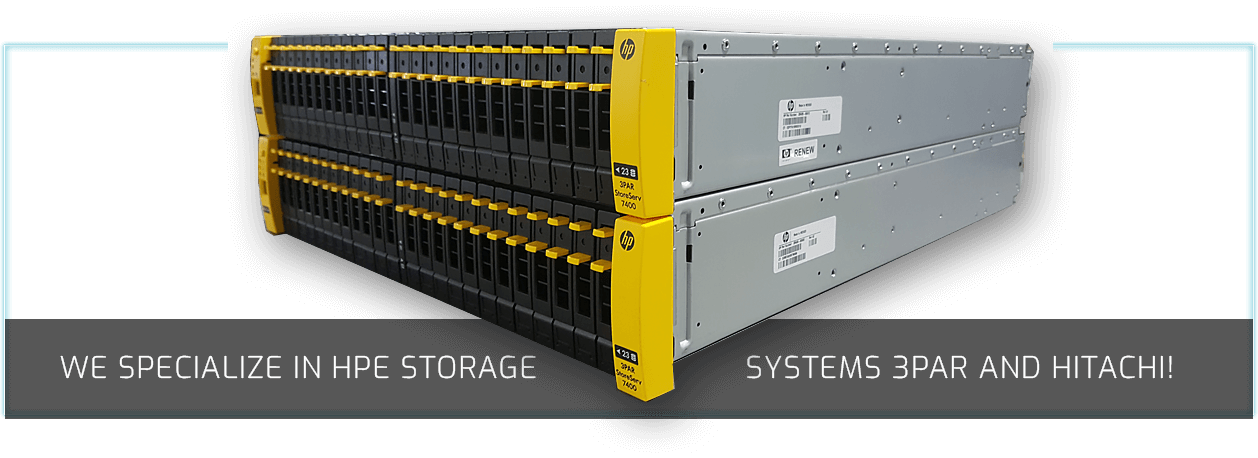 We specialize in HPE Storage - Systems 3PAR and Hitachi!