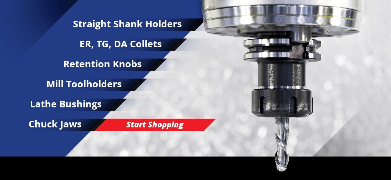 Straight Shank Holders - ER, TG, DA Collets - Retention Knobs - Mill Toolholders - Lathe Bushings - Chuck Jaws - Start Shopping